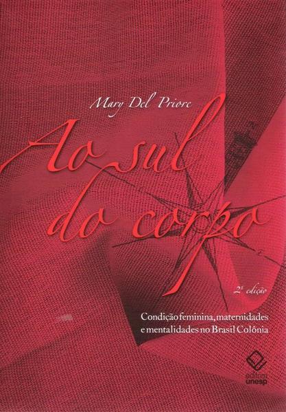 Ao Sul do Corpo - condição feminina, maternidades e mentalidades no Brasil Colônia, livro de Mary Del Priore