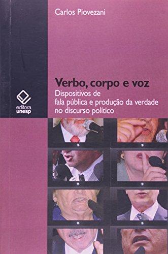 Verbo, corpo e voz - Dispositivos de fala pública e produção da verdade no discurso político, livro de Carlos Piovezani