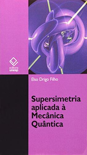 Supersimetria Aplicada à Mecânica Quântica, livro de Elso Drigo Filho
