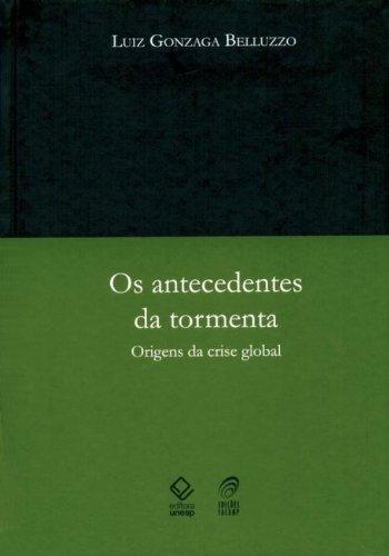 Os Antecedentes da Tormenta - origens da crise global, livro de Luiz Gonzaga Beluzzo