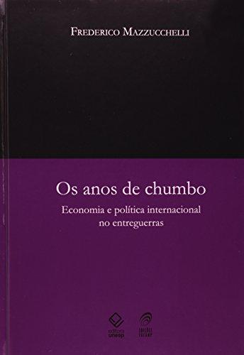 Os Anos de Chumbo - economia e política internacional no entreguerras, livro de Frederico Mazzucchelli