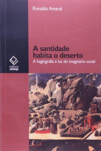 A santidade habita o deserto - A hagiografia à luz do imaginário social, livro de Ronaldo Amaral