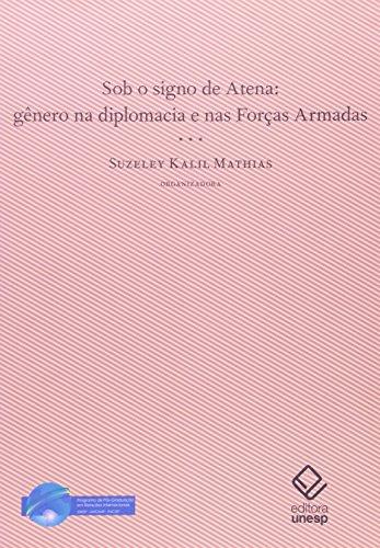 Sob o signo de Atena - Gênero na diplomacia e nas forças armadas, livro de Suzeley Kalil Mathias (Org.)