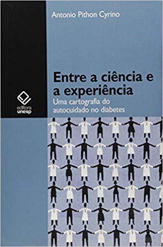 Entre a ciência e a experiência - Uma cartografia do autocuidado no diabetes, livro de Antonio Pithon Cyrino