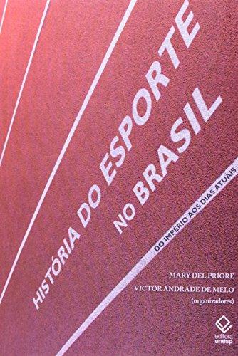 História do esporte no Brasil - Do império aos dias atuais, livro de Mary Del Priore, Victor Andrade de Melo (Orgs.)