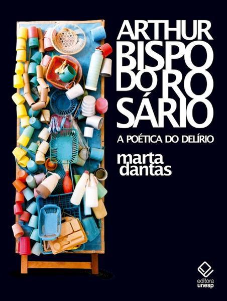 Arthur Bispo do Rosário - A Poética do Delírio, livro de Marta Dantas