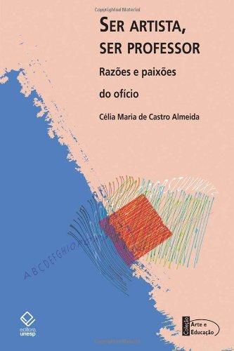 Ser Artista, Ser Professor - Razões e paixões do afício, livro de Célia Maria de Castro Almeida