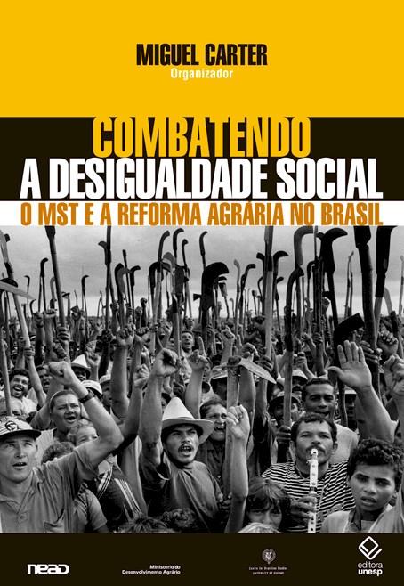 Combatendo a Desigualdade Social - O MST e a Reforma Agrária no Brasil, livro de Miguel Carter (Org.)