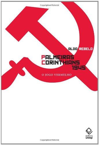 Palmeiras X Corinthians 1945 - O Jogo Vermelho, livro de Aldo Rebelo