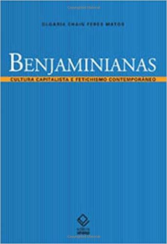 Benjaminianas - Cultura capitalista e fetichismo contemporâneo, livro de Olgária Chain Féres Matos