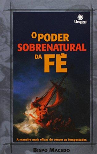 Poder Sobrenatural da Fé, O: A Maneira Mais Eficaz de Vencer as Tempestades, livro de Edir Macedo