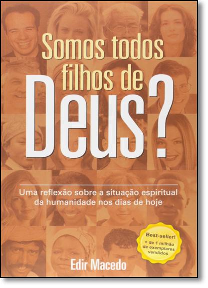 Somos Todos Filhos de Deus?: Uma Reflexão Sobre a Situação Espiritual da Humanidade nos Dias de Hoje, livro de Edir Macedo