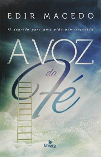 Voz da Fé, A: O Segredo Para Uma Vida Bem-sucedida, livro de Edir Macedo