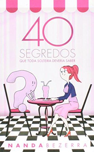 40 Segredos Que Toda Solteira Deveria Saber, livro de Nanda Bezerra