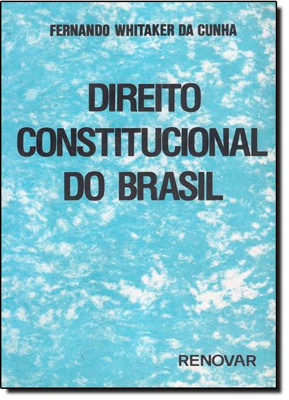 Direito Constitucional do Brasil, livro de Luiz Fernando Whitaker da Cunha