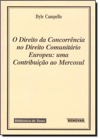 Direito da Concorrência no Direito Comunitário Europeu: Uma Contribuição ao Mercosul, livro de Dyle Campello da Conceição