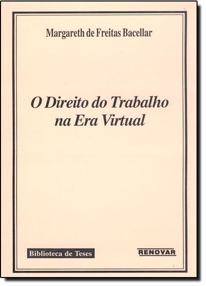 Direito do Trabalho na Era Virtual, O, livro de Margareth de Freitas Bacellar