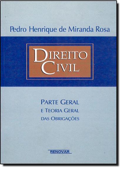 Direito Civil: Parte Geral e Teoria das Obrigações, livro de Pedro Henrique de Miranda Rosa