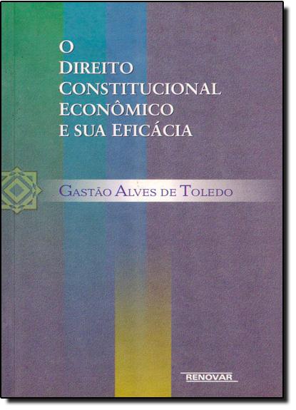 DIREITO CONSTITUCIONAL ECONOMICO E SUA EFICACIA, O, livro de Gastão Alves de Toledo