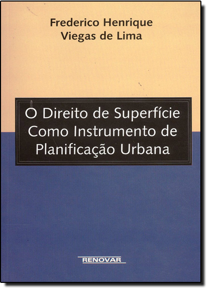 Direito de Superfície como Instrumento de Planificação Urbana, O, livro de Frederico Henrique Viegas de Lima