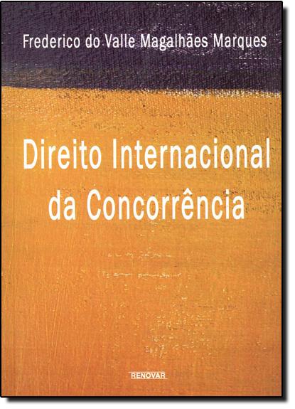 Direito Internacional da Concorrência, livro de Frederico do Valle Magalhães Marques