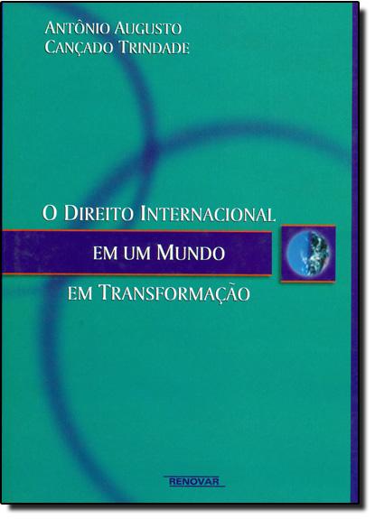 Direito Internacional em Um Mundo em Transformacao, O, livro de Antônio Augusto Cançado Trindade