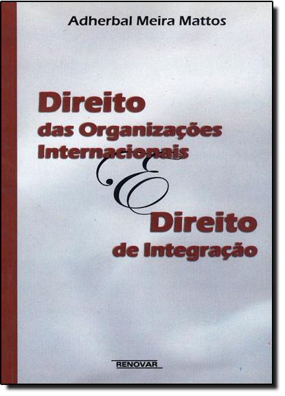 Direito das Organizações Internacionais e Direito de Integração, livro de Adherbal Meira Mattos