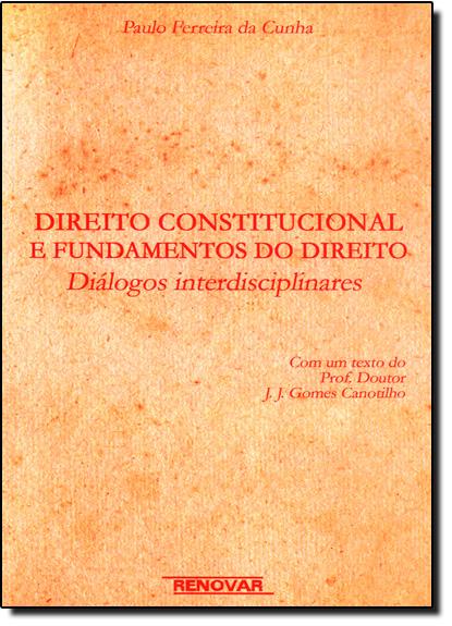 Direito Constitucional e Fundamental do Direito Diálogos Interdisciplinar, livro de Paulo Ferreira da Cunha