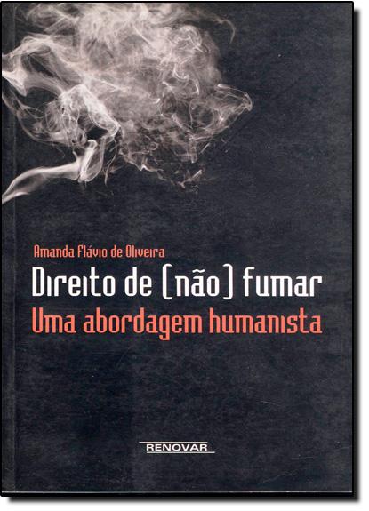 Direito de Não Fumar: Uma Abordagem Humanista, livro de Amanda Flávio de Oliveira