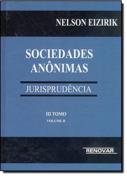 Sociedades Anônimas: Jurisprudência - Tomo 3 - 2 Volumes, livro de Cláudio Laks Eizirik