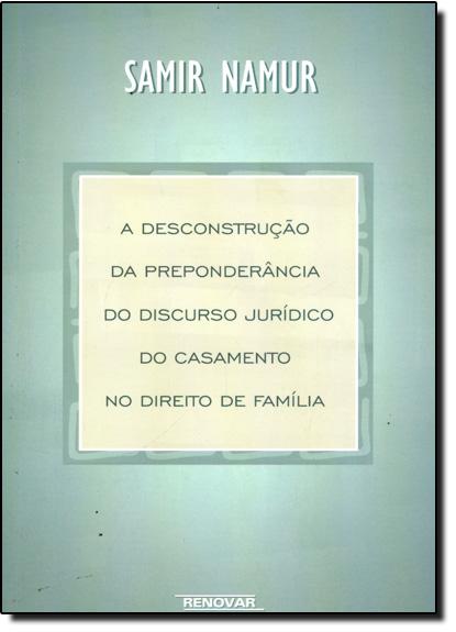 Desconstrução da Preponderância Jurídica do Casamento no Direito de Família, A, livro de Samir Namur