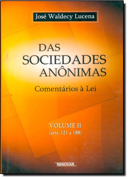 Das Sociedades Anônimas: Comentários a Lei - Vol.2, livro de José Waldecy Lucena