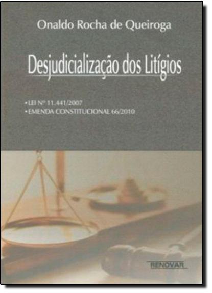 Desjudicialização dos Litígios, livro de Onaldo Rocha de Queiroga