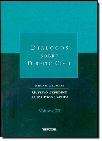 Diálogos Sobre Direito Civil - Vol.3, livro de Gustavo Tepedino