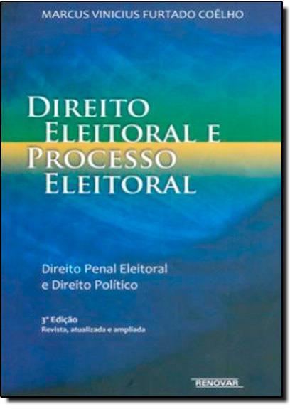 Direito Eleitoral e Processo Eleitoral, livro de Marcus Vinícius Furtado Coêlho