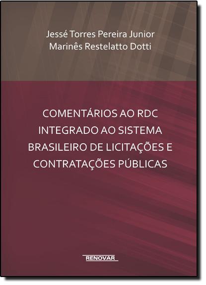 Comentários ao Rdc Integrado ao Sistema Brasileiro de Licitações e Contratações Públicas, livro de Jessé Torres Pereira Junior