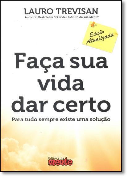 Faça Sua Vida dar Certo: Para Tudo Sempre Existe uma Solução, livro de Lauro Trevisan
