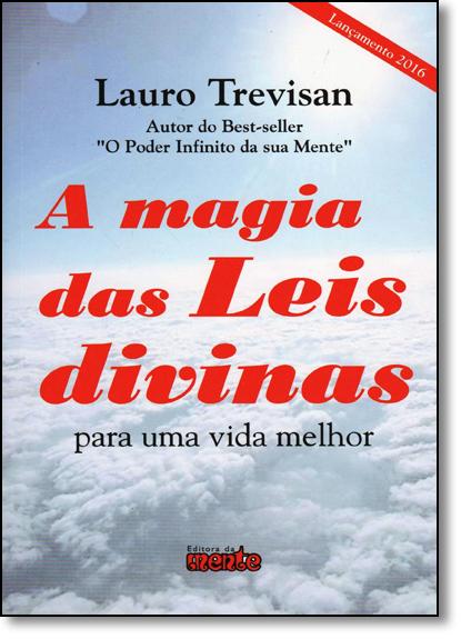 Magia das Leis Divinas, A: Para uma Vida Melhor, livro de Lauro Trevisan