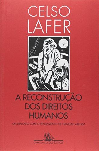 A reconstrução dos direitos humanos - Um diálogo com o pensamento de Hannah Arendt, livro de Celso Lafer