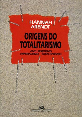 Origens do totalitarismo - Anti-semitismo, imperialismo, totalitarismo, livro de Hannah Arendt