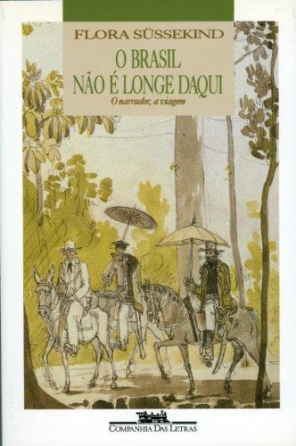 O Brasil não é longe daqui - O narrador, a viagem, livro de Flora Süssekind