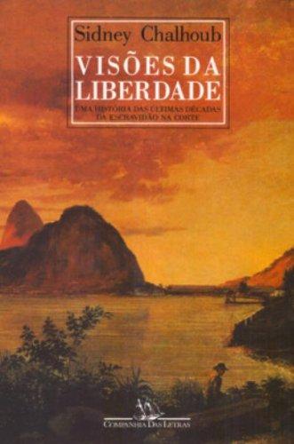 VISÕES DA LIBERDADE, livro de Sidney Chalhoub