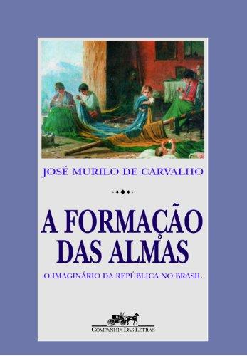 A FORMAÇÃO DAS ALMAS, livro de José Murilo de Carvalho