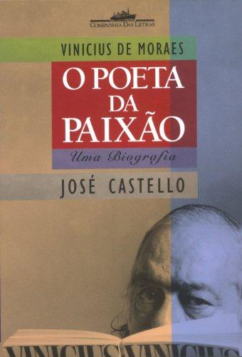 VINICIUS DE MORAES - O POETA DA PAIXÃO, livro de José Castello