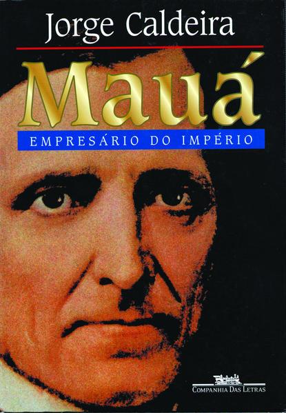 MAUÁ - EMPRESÁRIO DO IMPÉRIO, livro de Jorge Caldeira