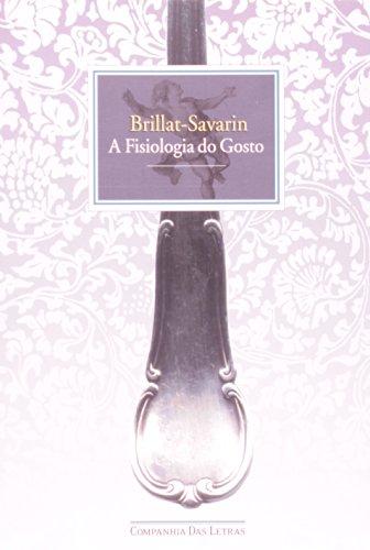 A FISIOLOGIA DO GOSTO, livro de Jean-Anthelme Brillat-Savarin