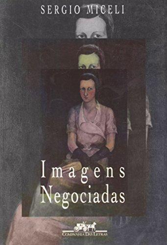Imagens negociadas - Retratos da elite brasileira (1920-40), livro de Sergio Miceli