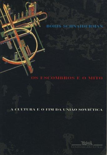 Os escombros e o mito - A cultura e o fim da União Soviética, livro de Boris Schnaiderman
