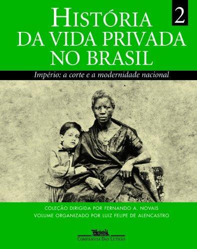HISTÓRIA DA VIDA PRIVADA NO BRASIL (VOLUME 2) - Império: a corte e a modernidade nacional, livro de Vários Autores