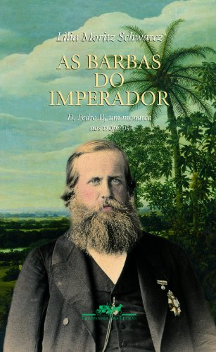 AS BARBAS DO IMPERADOR, livro de Lilia Moritz Schwarcz